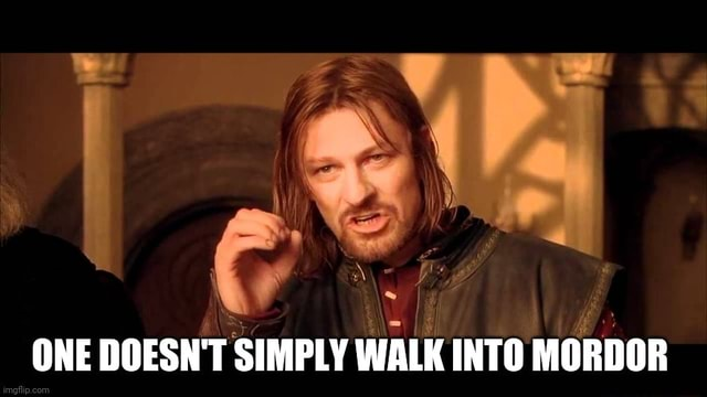 ONE DOESN'T SIMPLY WALK INTO MORDOR memes