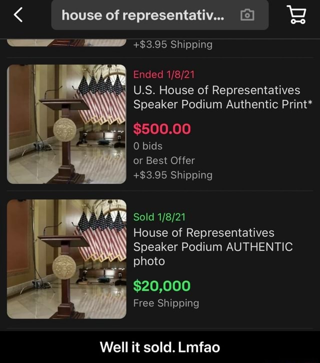 House of representativ Shipping Ended U.S. House of Representatives Speaker Podium Authentic Print* $500.00 0 bids or Best Offer $3.95 Shipping Sold House of Representatives Speaker Podium AUTHENTIC photo $20,000 Free Shipping Well it sold. Lmfao Well it sold. Lmfao meme