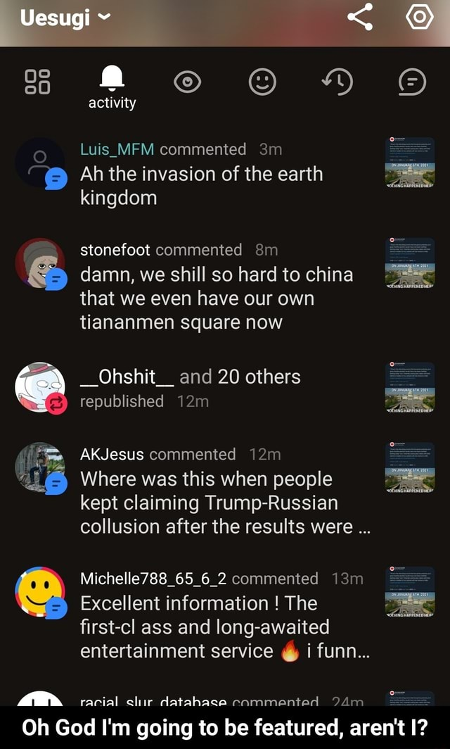 Uesugi activity Luis MFM commented Ah the invasion of the earth kingdom stonefoot commented damn, we shill so hard to china that we even have our own tiananmen square now Ohshit and 20 others republished AKJesus commented Where was this when people kept claiming Trump Russian collusion after the results were Michelle788 65 6 2 commented Excellent information The first cl ass and lang entertainment service i funn racial chir datahase ceammented Oh God I'm going to be featured, aren't 12 Oh God I'm going to be featured, aren't I memes
