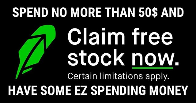 SPEND NO MORE THAN 50$ AND Claim free stock now. Certain limitations apply. HAVE SOME EZ SPENDING MONEY memes