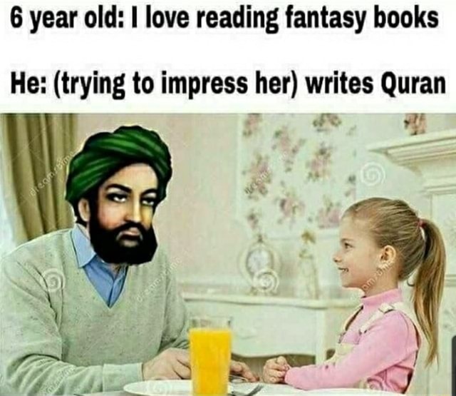 6 year old love reading fantasy books He trying to impress her writes Quran memes