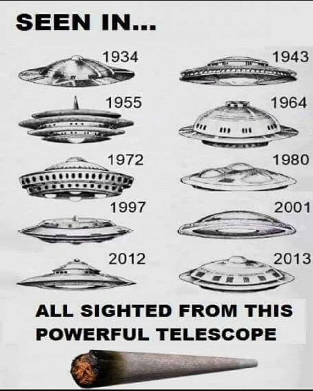 SEEN IN 1934 1943 1955 ALL SIGHTED FROM THIS POWERFUL TELESCOPE memes