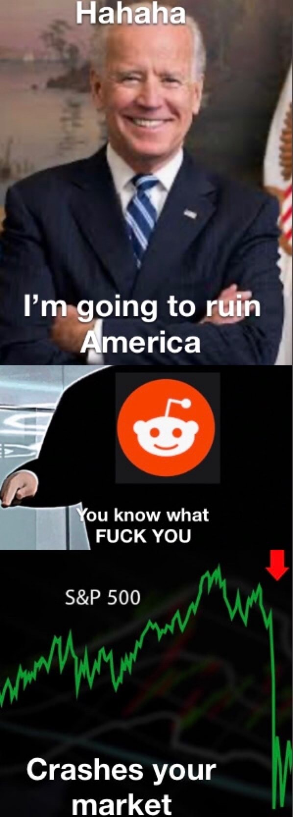 Hahaha I'm going to ruin America You know what FUCK YOU 500 Crashes your market memes