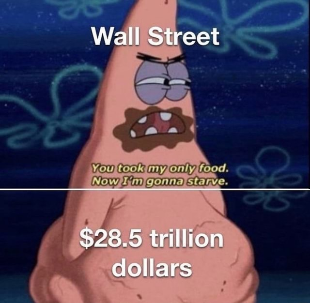 Wall Street You took food. Now gonna stagye. 5 trillion dollars memes