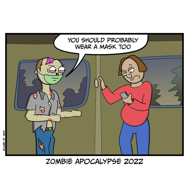 YOU SHOULD PROBABLY WEAR A MASK TOO ZOMBIE APOCALYPSE 2022 meme