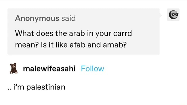Anonymous said What does the arab in your carrd mean Is it like afab and amab malewifeasahi Follow mm palestinian memes