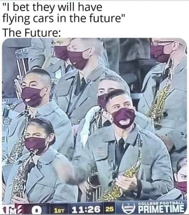 I bet they will have flying cars in the future The Future 11.26 meme