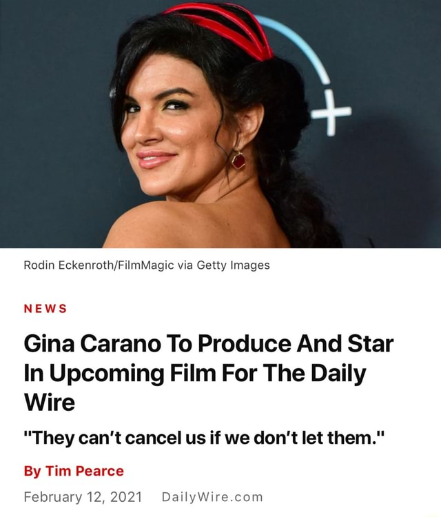 Rodin via Getty Images NEWS Gina Carano To Produce And Star In Upcoming Film For The Daily Wire They can not cancel us if we do not let them. By Tim Pearce February 12, 2021 meme