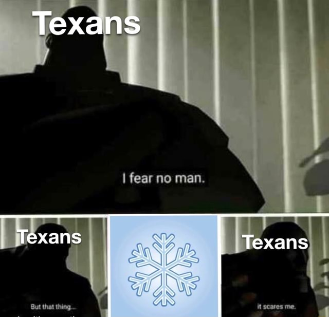 Texans I fear no man. Jexans But that thing memes