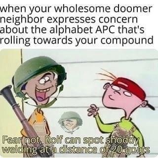 When your wholesome doomer neighbor expresses concern about the alphabet APC that's rolling towards your compound memes