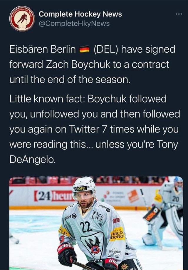 Complete Hockey News Eisbaren Berlin DEL have signed forward Zach Boychuk to a contract until the end of the season. Little known fact Boychuk followed you, unfollowed you and then followed you again on Twitter 7 times while you were reading this unless you're Tony DeAngelo memes