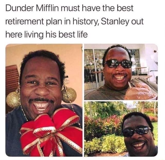 Dunder Mifflin must have the best retirement plan in history, Stanley out here living his best life memes