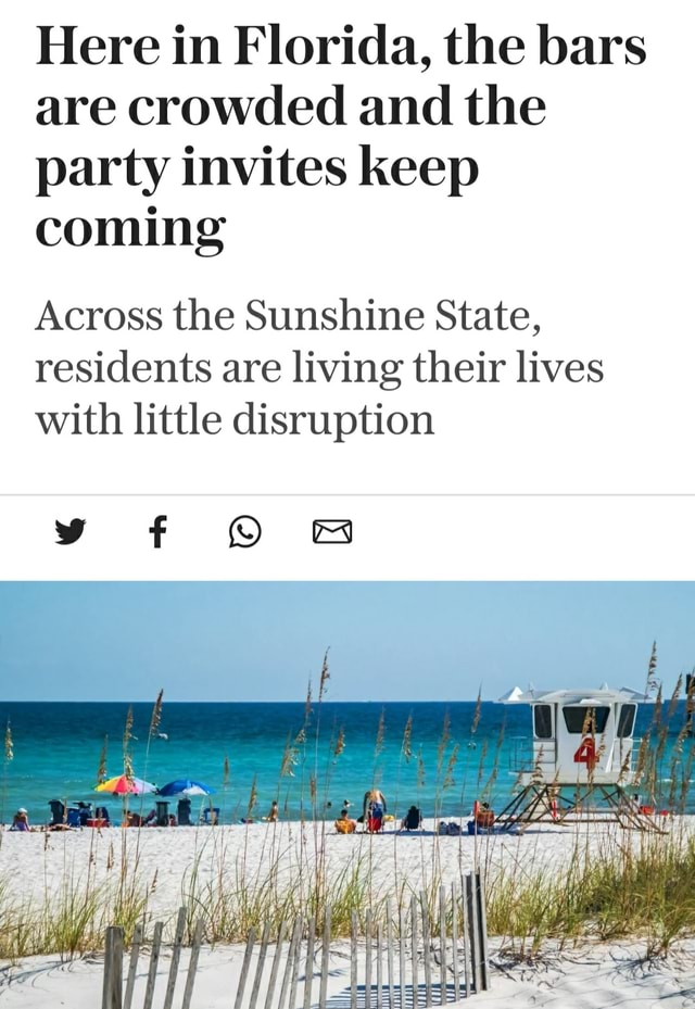 Here in Florida, the bars are crowded and the party invites keep coming Across the Sunshine State, residents are living their lives with little disruption y f B memes