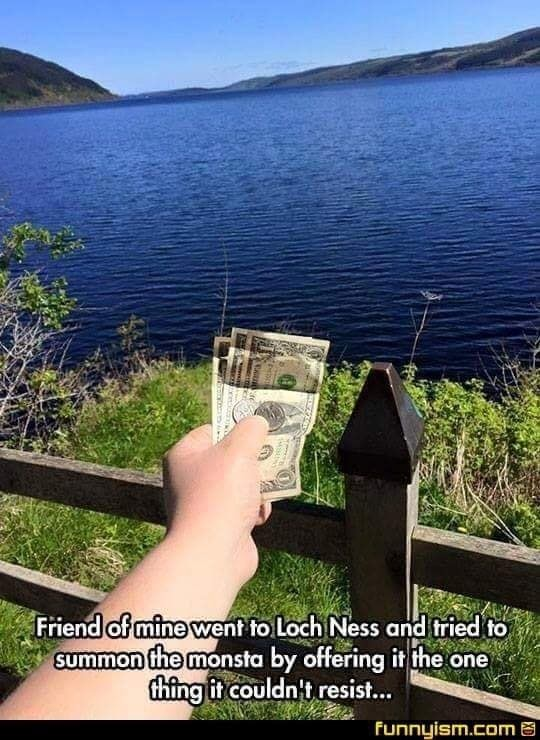 Friend of ming Went to Loch Ness and tried sta by offer thing it couldn memes