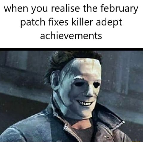 When you realise the february patch fixes killer adept achievements meme