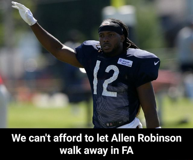 We can not afford to let Allen Robinson walk away in FA  We can not afford to let Allen Robinson walk away in FA memes