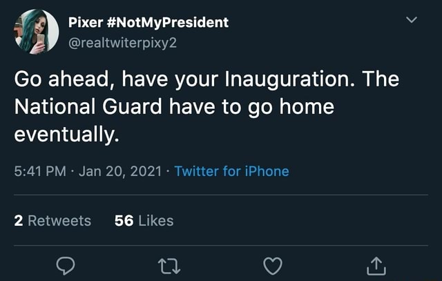 Pixer NotMyPresident realtwiterpixy2 Go ahead, have your Inauguration. The National Guard have to go home eventually. PM Jan 20, 2021  Twitter for iPhone al memes