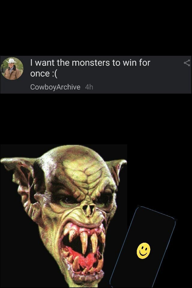 I want the monsters to win for once CowboyArchive meme