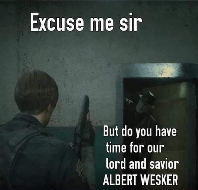 Excuse me sir But do you have time for our lord and savior ALBERT WESKER memes