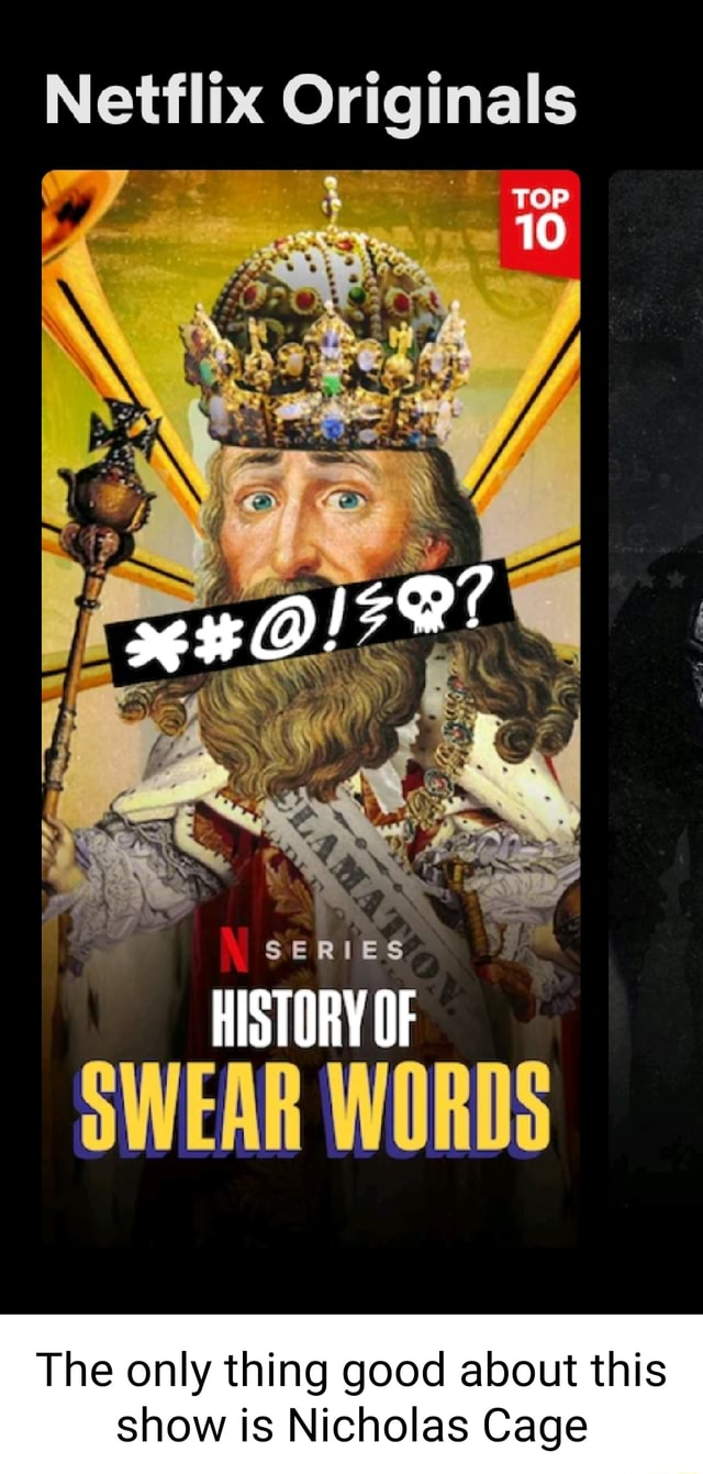 Netflix Originals TOP 10 SERIES HISTORY OF SWEAR WORDS The only thing good about this show is Nicholas Cage is meme