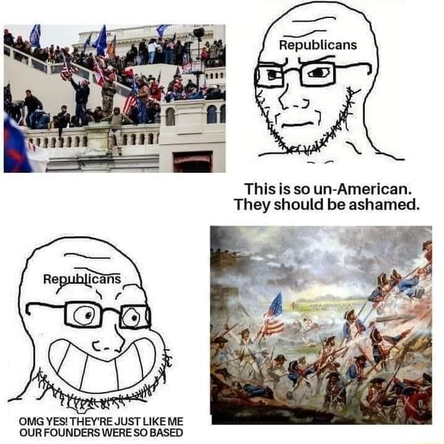 Republicans This is so un American. They should be ashamed. OMG YES THEY'RE JUST LIKE ME OUR FOUNDERS WERE SO BASED memes