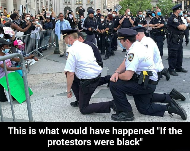This is what would have happened If the protestors were black This is what would have happened If the protestors were black meme