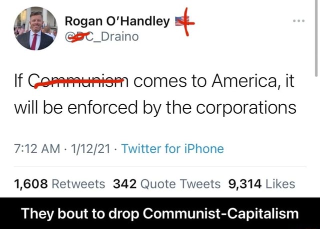Rogan O'Handley If Comes to America, it will be enforced by the corporations AM   Twitter for iPhone 1,608 ts 342 They bout to drop Communist Capitalism  They bout to drop Communist Capitalism memes