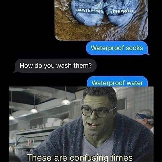 Waterproof socks How do you wash them These are confusing times meme