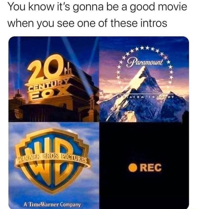 You know it's gonna be a good movie when you see one of these intros Paramount, OREG A TimeWarner Company meme
