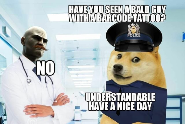 HAVE VOU.SEEN BALD GUY WERWITHIABARCODE TATTOO UNDERSTANDABLE HAVE NIGE DAY memes