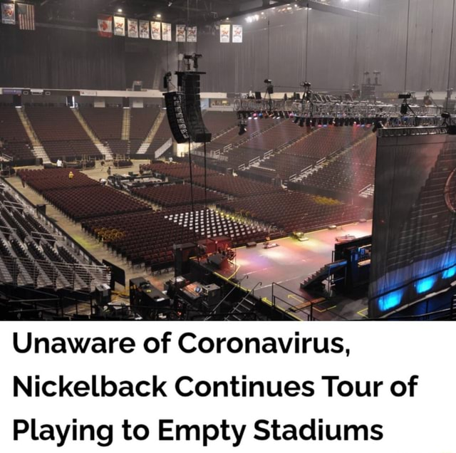 Unaware of Coronavirus, Nickelback Continues Tour of Playing to Empty Stadiums memes