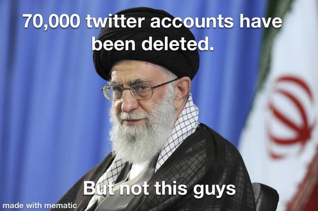 70,000 twitter accounts have been deleted. But n not this guys memes