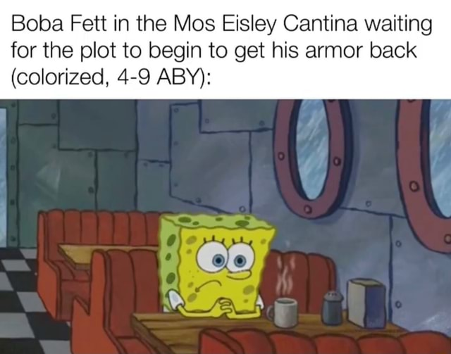 Boba Fett in the Mos Eisley Cantina waiting for the plot to begin to get his armor back colorized, 4 9 ABY meme