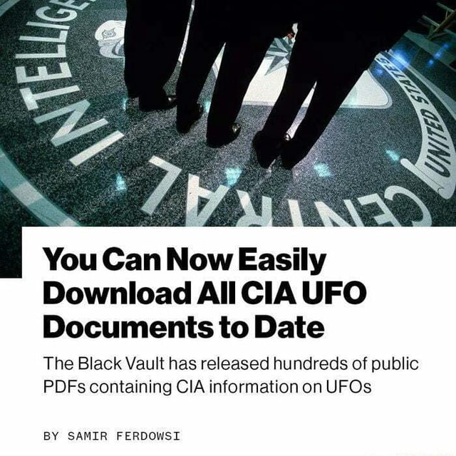 You Can Now Easily Download All CIA UFO Documents to Date The Black Vault has released hundreds of public PDFs containing CIA information on UFOs BY SAMIR FERDOWSI meme