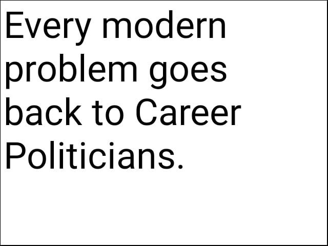 Every modern problem goes back to Career Politicians memes
