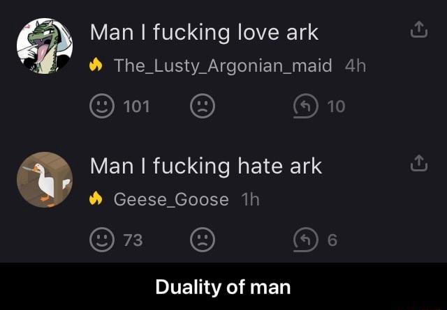 Man I fucking love ark The Lusty Argonian maid 10 Man fucking hate ark Geese Goose 6 Duality of man Duality of man meme