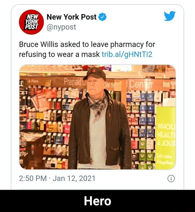IK I POST nypost New York Post Bruce Willis asked to leave pharmacy for refusing to wear a mask PM Jan 12, 2021 Hero Hero memes