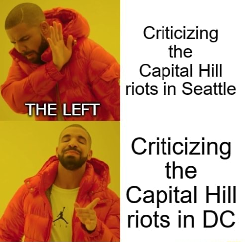 Criticizing the Capital Hill riots in Seattle THE LEFT Criticizing the Capital Hill riots in DC memes