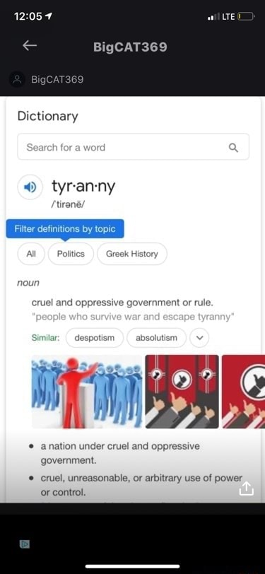 BigCAT369 Dictionary tyranny Filter definitions by topi Politics Greek History cruel and oppressive government or rule. anation under cruel and oppressive government. cruel, unreasonable, or arbitrary use of power or control meme