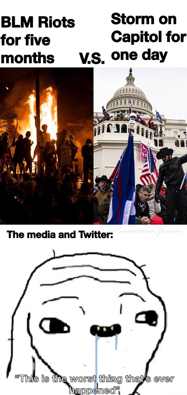 BLM Riots Storm on for five Capitol for months VS. one day Tine is the worst thing that ever S Over meme