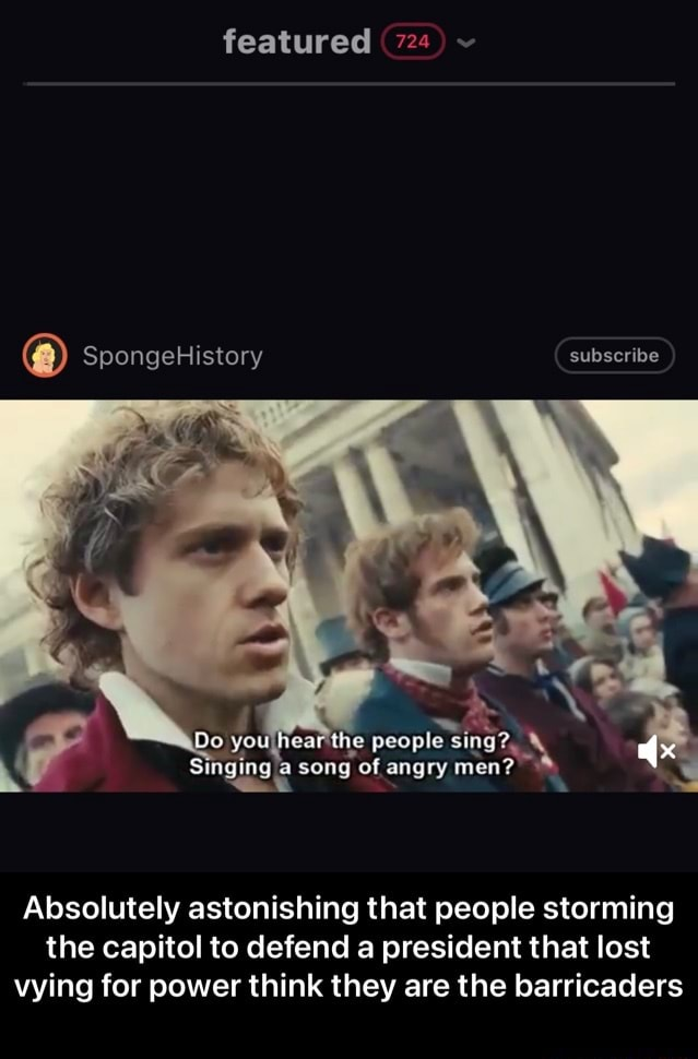 Featured 724 SpongeHistory song of angry men Absolutely astonishing that people storming the capitol to defend a president that lost vying for power think they are the barricaders Absolutely astonishing that people storming the capitol to defend a president that lost vying for power think they are the barricaders meme