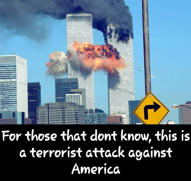 For those that dont know, this is terrorist attack against America For those that dont know, this is a terrorist attack against America memes