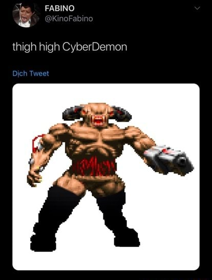 Thigh high CyberDemon Dich Tweet memes