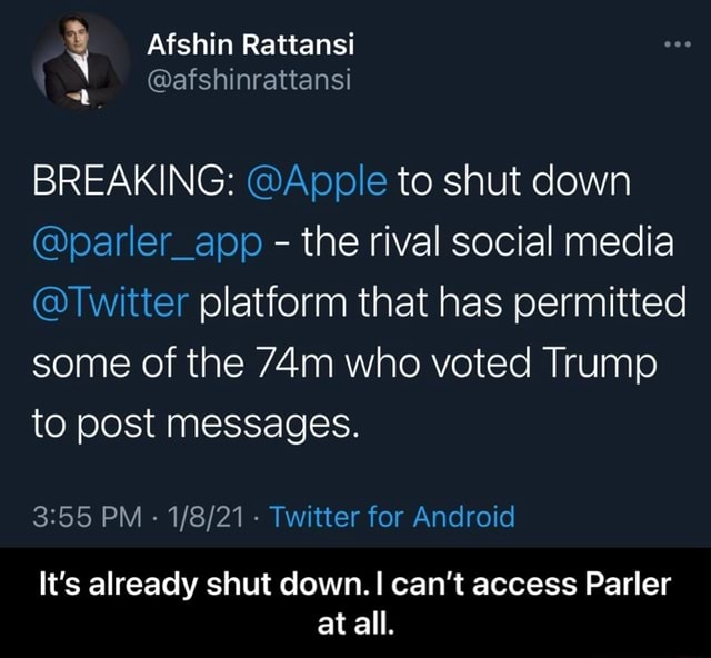 BREAKING Apple to shut down parler app the rival social media Twitter platform that has permitted some of the who voted Trump to post messages. PM Twitter for Android It's already shut down. I can not access Parler at all. It's already shut down. I can not access Parler at all meme