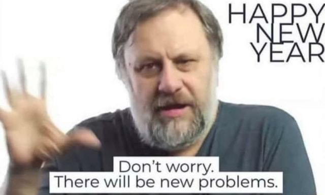 Do not worry. There will be new problems memes