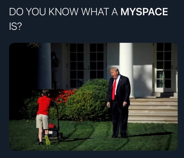 DO YOU KNOW WHAT A MYSPACE IS meme