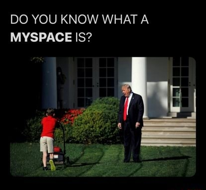 DO YOU KNOW WHAT A MYSPACE IS memes