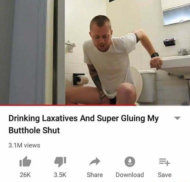 Drinking Laxatives And Super Gluing My Butthole Shut 3.1M views HF A O 3.5K Share Download Save memes