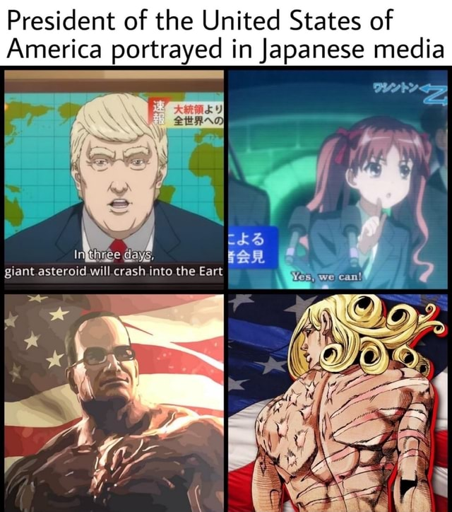 President of the United States of America portrayed in Japanese media. In three days, giant asteroid will crash into the Earth memes