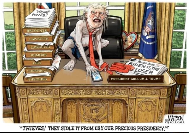 RECOUNTS. VAWSUITS RUMORS Dies y CONSPIRACY PHEORIES PRESIDENT GOLLUM J. TRUMP THIEVES THEY STOLE IT FROM US OUR PRECIOUS PRESIDENCY meme
